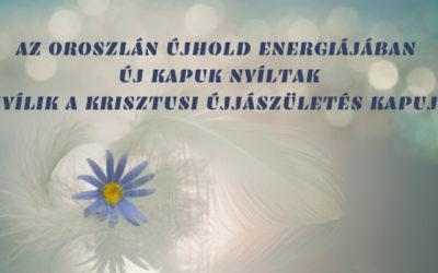 AZ OROSZLÁN ÚJHOLD ENERGIÁJÁBAN ÚJ KAPUK NYÍLTAK – NYÍLIK A KRISZTUSI ÚJJÁSZÜLETÉS KAPUJA