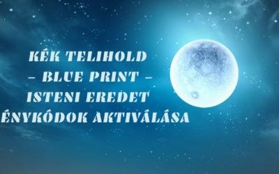 KÉK TELIHOLD – BLUE PRINT – ISTENI EREDET FÉNYKÓDOK AKTIVÁLÁSA