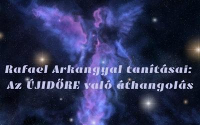 Rafael Arkangyal tanításai: Az ÚJIDŐRE való áthangolás