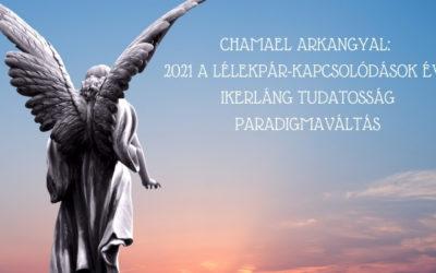 CHAMAEL ARKANGYAL: 2021 A LÉLEKPÁR-KAPCSOLÓDÁSOK ÉVE – IKERLÁNG TUDATOSSÁG – PARADIGMAVÁLTÁS